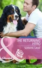 The Returning Hero (Mills & Boon Cherish) ebook by Soraya Lane
