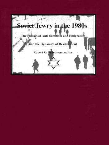 Soviet Jewry in the 1980s - The Politics of Anti-Semitism and Emigration and the Dynamics of Resettlement ebook by