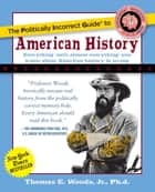 The Politically Incorrect Guide to American History ebook by Thomas E. Woods, Jr.