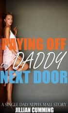 Paying Off the Daddy Next Door ebook by Jillian Cumming