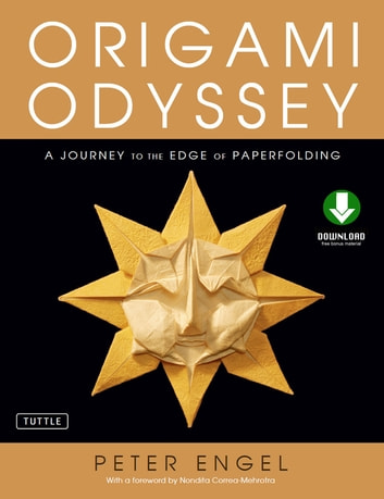 Origami Odyssey - A Journey to the Edge of Paperfolding: Includes Origami Book with 21 Original Projects & Downloadable Video Instructions ebook by Peter Engel