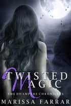 Twisted Magic - The Dhampyre Chronicles, #2 ebook by Marissa Farrar