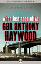 When Last Seen Alive ebook by Gar Anthony Haywood