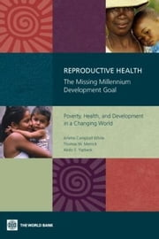 Reproductive Health: The Missing Millennium Development Goal: Poverty, Health, and Development in a Changing World ebook by White, Arlette Campbell