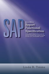 SAP: How to Write a Report Functional Specification - A Consultant's Guide to the secrets of effective functional spec writing including examples and a downloadable template ebook by Linda R. Timms