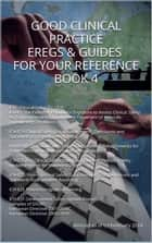 Good Clinical Practice eRegs & Guides - For Your Reference Book 4 ebook by FDA,Biopharma Advantage Consulting L.L.C.,eRegs And Guides a Biopharma Advantage Consulting L.L.C.