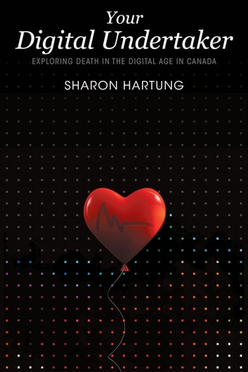 Your Digital Undertaker - Exploring Death in the Digital Age in Canada ebook by Sharon Hartung