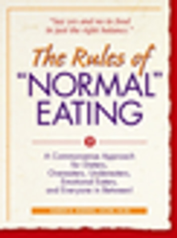 "The Rules of ""Normal"" Eating - A Commonsense Approach for Dieters, Overeaters, Undereaters, Emotional Eaters, and Everyone in Between! ebook by Karen R. Koenig"