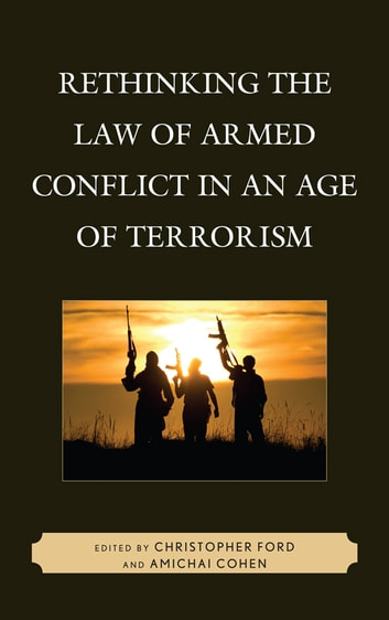 Rethinking the Law of Armed Conflict in an Age of Terrorism ebook by