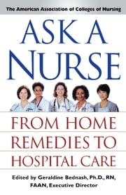 Ask a Nurse - From Home Remedies to Hospital Care ebook by Amer Assoc of Colleges of Nurs