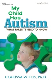 My Child Has Autism - What Parents Need to Know ebook by Clarissa Willis