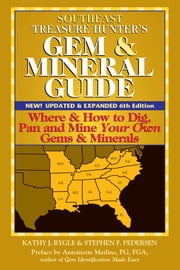Southeast Treasure Hunter's Gem & Mineral Guide (6th Edition) - Where & How to Dig, Pan and Mine Your Own Gems & Minerals ebook by Kathy J. Rygle, Stephen F. Pedersen