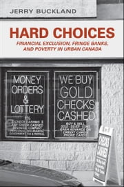 Hard Choices - Financial Exclusion, Fringe Banks and Poverty in Urban Canada ebook by Jerry Buckland