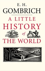 A Little History of the World ebook by E. H. Gombrich, Clifford Harper