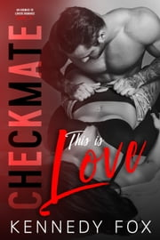 Checkmate: This is Love - Checkmate Duet, #2 ebook by Kennedy Fox