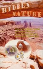 Hidden Nature: Discover the Plants, Animals and Natural History of Arches National Park and Canyonlands National Park ebook by Larry Hyslop