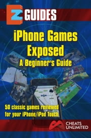iPhone Games Exposed - 50 classic games reviewed fro iphone ipad ebook by The Cheat Mistress
