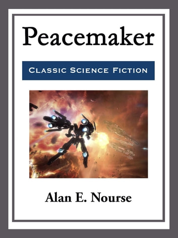 Peacemaker eBook by Alan E. Nourse