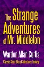 The Strange Adventures of Mr. Middleton ebook by Wardon Allan Curtis