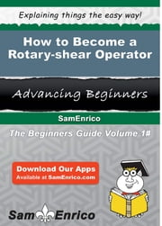 How to Become a Rotary-shear Operator ebook by Alysa Brunner,Sam Enrico