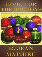Home for the Holidays ebook by R. Jean Mathieu