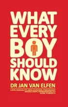 What every boy should know ebook by Jan van Elfen