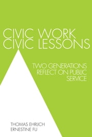 Civic Work, Civic Lessons - Two Generations Reflect on Public Service ebook by Thomas Ehrlich,Ernestine Fu
