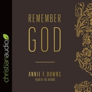 Remember God audiobook by Annie F Downs