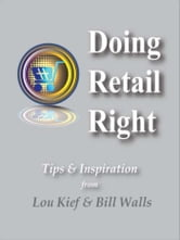 Doing Retail Right - How to Thrive & Survive During the Great Convergence of Physical and Virtual Retaling ebook by Lou Kief,Bill Walls