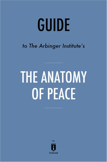 Guide To The Arbinger Institutes The Anatomy Of Peace By Instaread