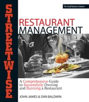 Streetwise Restaurant Management: A Comprehensive Guide to Successfully Owning and Running a Restaurant ebook by John James,Dan Baldwin