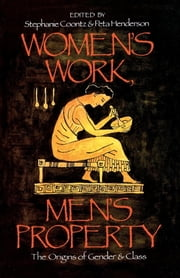 Women's Work, Men's Property - The Origins of Gender and Class ebook by Stephanie Coontz,Peta Henderson