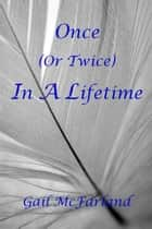 Once (or Twice) In A Lifetime ebook by Gail McFarland