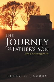 The Journey of My Father's Son - Tales of a Sharecropper's Son ebook by Jerry L. Jacobs
