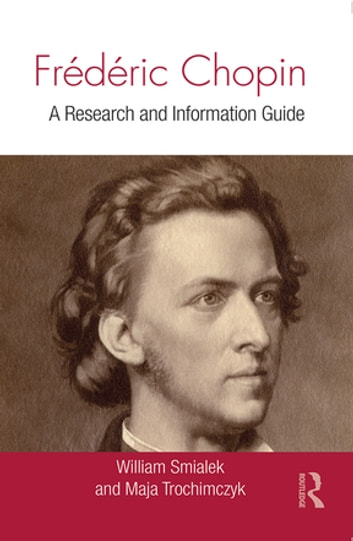 Frédéric Chopin - A Research and Information Guide ebook by William Smialek,Maja Trochimczyk