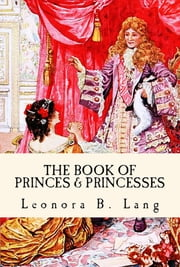 "The Book of Princes and Princesses - ""Developer Tales for Kids"" ebook by Leonora Blanche Lang, H. J. Ford"