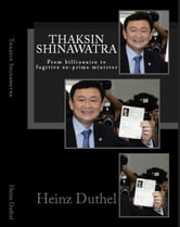 Thaksin Shinawatra - From billionaire to fugitive ex-prime minister ebook by Heinz Duthel