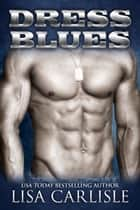 Dress Blues (a second chance military romance) ebooks by Lisa Carlisle