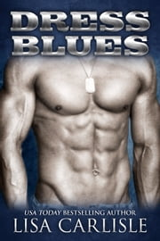 Dress Blues (a second chance military romance) ebook by Lisa Carlisle