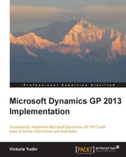Microsoft Dynamics GP 2013 Implementation ebook by Victoria Yudin