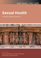 Sexual Health: A Public Health Perspective ebook by Kaye Wellings,Larry Bencze,Erminia Pedretti