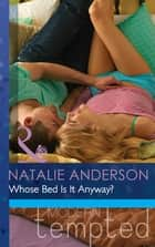 Whose Bed Is It Anyway? (Mills & Boon Modern Tempted) (The Men of Manhattan, Book 1) ebook by Natalie Anderson