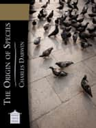 The Origin of Species - by Means of Natural Selection ebook by Charles Darwin