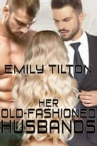 Her Old-Fashioned Husbands ebook by Emily Tilton