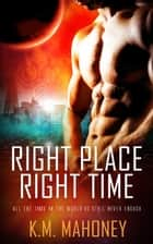 Right Place, Right Time ebook by KM Mahoney