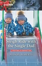 Sleigh Ride with the Single Dad ebook by Alison Roberts