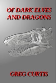 Of Dark Elves And Dragons. ebook by Greg Curtis