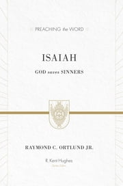 Isaiah - God Saves Sinners ebook by Raymond C. Ortlund Jr.,R. Kent Hughes