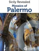 Sicily Revealed: Mosaics of Palermo ebook by Approach Guides, David Raezer, Jennifer Raezer