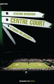 Centre Court - il tennis dei pionieri ebook by Stefano Semeraro
